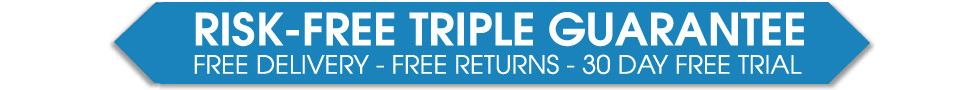 Risk Free Triple Guarantee - Free Delivery - Free Returns - 30 Day Free Trial